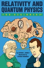 Relativity and Quantum Physics For Beginners ebook by Steven L. Manly,Steven Fournier