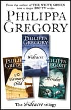 The Complete Wideacre Trilogy: Wideacre, The Favoured Child, Meridon ebook by Philippa Gregory