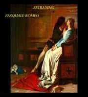 Betraying ebook by Pasquale Romeo