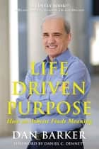 Life Driven Purpose - How an Atheist Finds Meaning ekitaplar by Dan Barker, Daniel C. Dennett