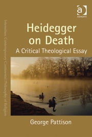 Heidegger on Death - A Critical Theological Essay ebook by Professor George Pattison,Dr Steven Shakespeare,Dr Patrice Haynes