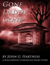 Gone Daddy Gone: A Black Knight Chronicles Short Story ebook by John Hartness