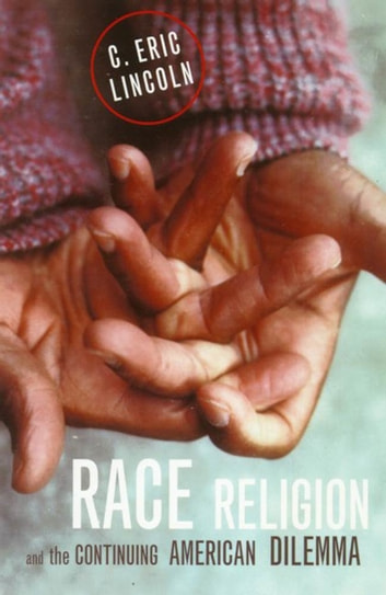 Race, Religion, and the Continuing American Dilemma ebook by C. Eric Lincoln