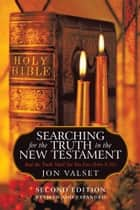 Searching for the Truth in the New Testament ebook by Jon Valset
