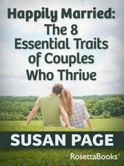 Happily Married - The 8 Essential Traits of Couples Who Thrive ebook by Susan Page