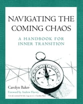 Navigating The Coming Chaos - A Handbook For Inner Transition ebook by Carolyn Baker