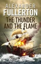 The Thunder and the Flame ebook by Alexander Fullerton