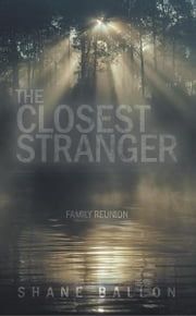 The Closest Stranger - Family Reunion ebook by Shane Ballon