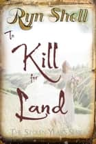 To Kill for Land - Stolen Years, #5 ebook by Ryn Shell