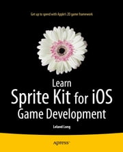 Learn Sprite Kit for iOS Game Development ebook by Leland Long