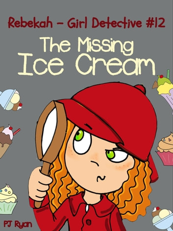Rebekah - Girl Detective #12: The Missing Ice Cream - Rebekah - Girl Detective, #12 ebook by PJ Ryan