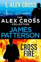The Alex Cross Collection: I, Alex Cross / Cross Fire ebook by James Patterson