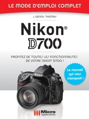 Nikon D700 Mode d'Emploi Complet ebook by Kobo.Web.Store.Products.Fields.ContributorFieldViewModel