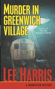 Murder in Greenwich Village - A Manhattan Mystery ebook by Lee Harris