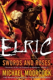 Elric Swords and Roses ebook by Michael Moorcock,John Picacio,Tad Williams