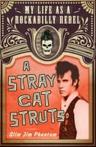 A Stray Cat Struts ebook by Slim Jim Phantom
