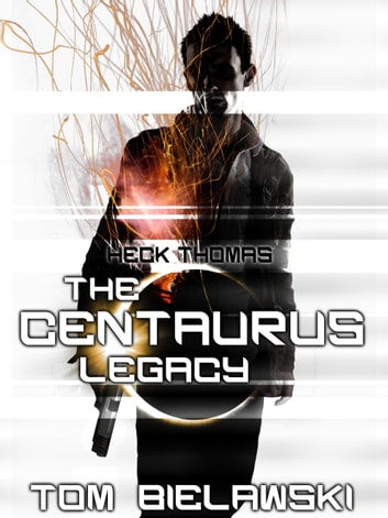 The Centaurus Legacy ebook by Tom Bielawski