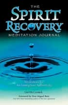 The Spirit Recovery Meditation Journal - Meditations for Reclaiming Your Authenticity ebook by Lee McCormick