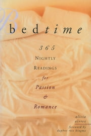 Bedtime - 365 Nightly Readings for Passion and Romance ebook by Alvrez, Alicia,Kingma, Daphne Rose