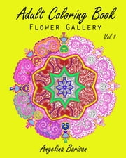 Adult Coloring Book : Flower Gallery Vol.1 - Flower Gallery, #1 ebook by Angelina Borison
