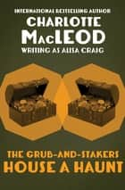 The Grub-and-Stakers House a Haunt ebook by Charlotte MacLeod