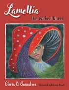 Lamellia - The Wicked Queen ebook by Gloria D. Gonsalves, Katerina Brunot