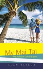 My Mai Tai - The Hawaiian Condo Capers ebook by Alan Taylor