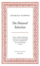 On Natural Selection ebook by Charles Darwin
