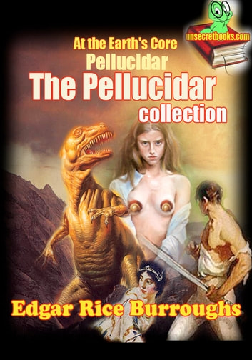 The Pellucidar collection (Timeless Adventure Stories) - (At the Earth's Core, Pellucidar) ebook by Edgar Rice Burroughs