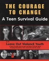 Courage To Change - A Teen Survival Guide ebook by The Leave Out Violence Teens,Brenda Proulx