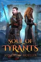 Soul of Tyrants ebook by Jonathan Moeller
