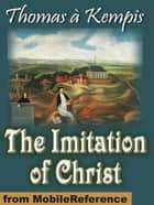 The Imitation Of Christ (Mobi Classics) ebook by Thomas a Kempis,Rev. William Benham (Translator)