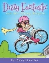Dizzy Fantastic and Her Flying Bicycle ebook by Andrew Hueller