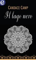 Il lago nero (eLit) ebook by Candace Camp