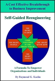 Self-Guided Reengineering ebook by Raymond Kenneth Kaelin