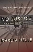 No Justice: A Michael Sykora Novel ebook by Darcia Helle