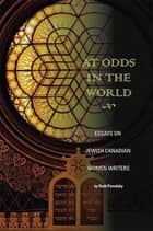 At Odds in the World - Essays on Jewish Canadian Women Writers ebook by Ruth Panofsky