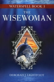 Waterspell Book 3: The Wisewoman ebook by Deborah J. Lightfoot