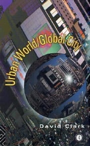 Urban World / Global City ebook by Clarke, David