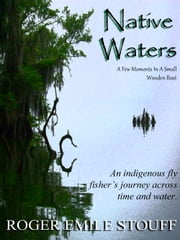 Native Waters - An Indigenous Fly Fisher's Journey Across Time and Water ebook by Roger Emile Stouff