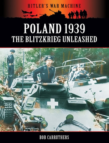 Poland 1939: The Blitzkrieg Unleashed ebook by Bob Carruthers