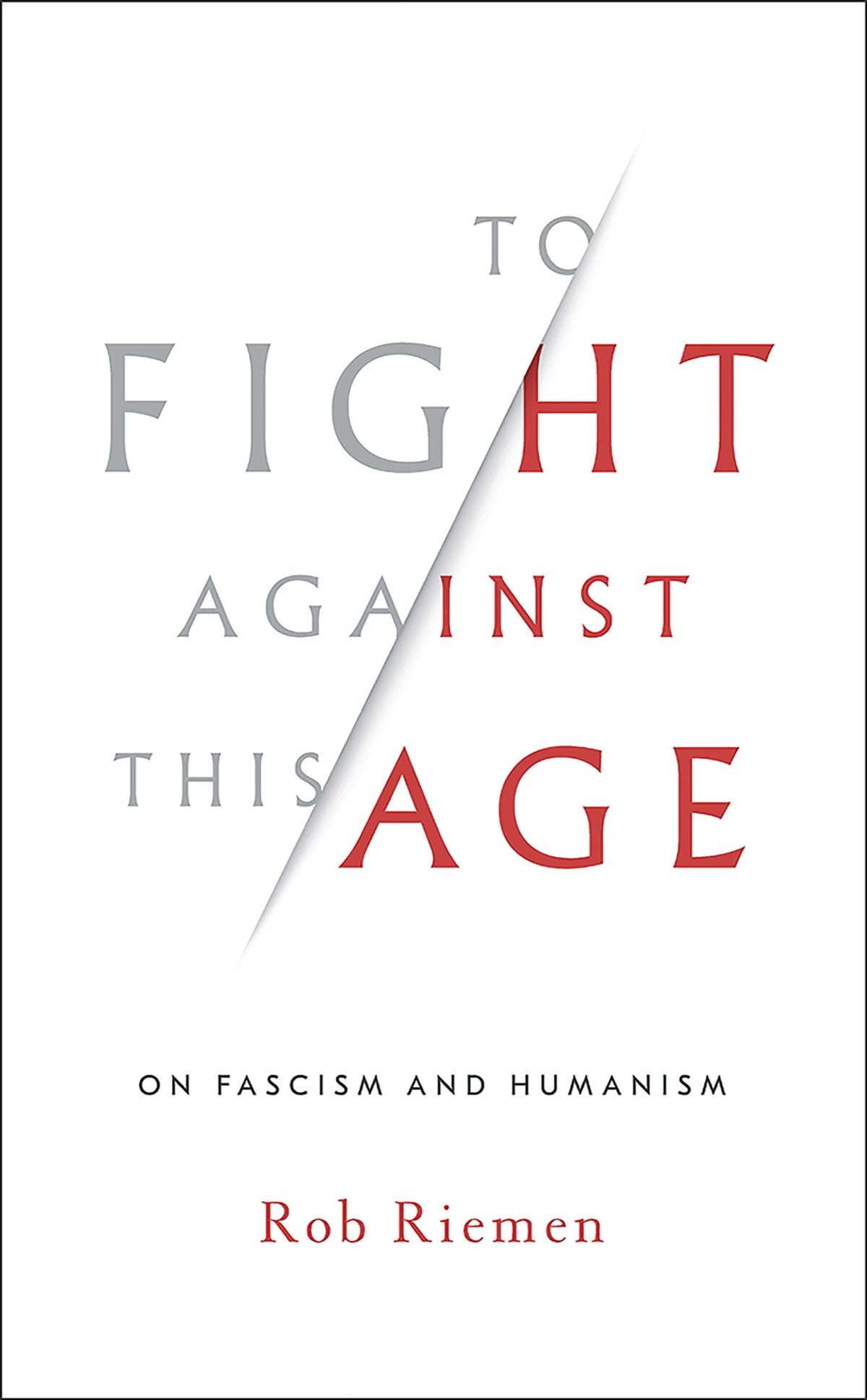 To Fight Against This Age: On Fascism and Humanism eBook by Rob ...