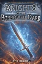 Knights of the Borrowed Dark ebook by Dave Rudden