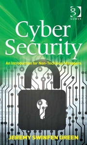 Cyber Security - An Introduction for Non-Technical Managers ebook by Mr Jeremy Swinfen Green