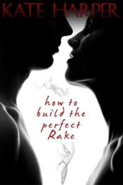 How To Build The Perfect Rake ebook by Kate Harper
