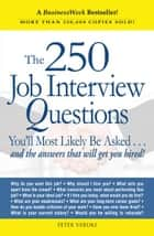 The 250 Job Interview Questions: You'll Most Likely Be Asked...and the Answers That Will Get You Hired! ebook by Peter Veruki