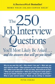 The 250 Job Interview Questions: You'll Most Likely Be Asked...and the Answers That Will Get You Hired! - You'll Most Likely Be Asked...and the Answers That Will Get You Hired! ebook by Peter Veruki