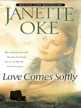 Love Comes Softly (Love Comes Softly Book #1) ebook by Janette Oke