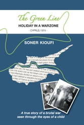 The Green Line - Holiday in a Warzone - Cyprus 1974 ebook by Soner Kioufi