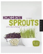 Homegrown Sprouts - A Fresh, Healthy, and Delicious Step-by-Step Guide to Sprouting Year Round ebook by Rita Galchus